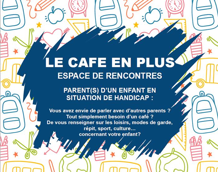 QUOI UN BAR OUVERT??? OUI «LE CAFE EN PLUS» vous êtes parent d'un enfant en situation de handicap ce café est pour vous